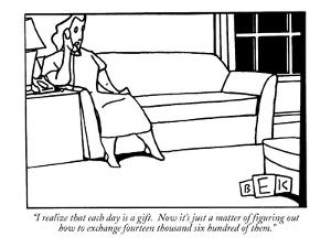"""""""I realize that each day is a gift.  Now it's just a matter of figuring ou?"""" - New Yorker Cartoon by Bruce Eric Kaplan"""