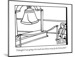 """""""I thought I was going to be much more blown away by the Liberty Bell."""" - New Yorker Cartoon by Bruce Eric Kaplan"""
