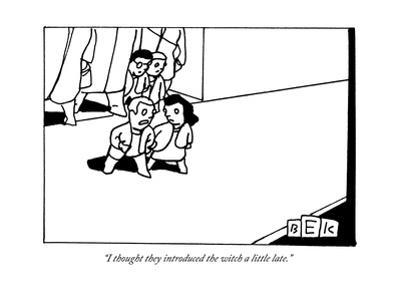 """""""I thought they introduced the witch a little late."""" - New Yorker Cartoon by Bruce Eric Kaplan"""