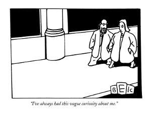 """""""I've always had this vague curiosity about me."""" - New Yorker Cartoon by Bruce Eric Kaplan"""