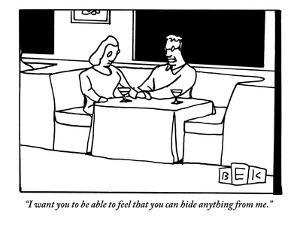 """I want you to be able to feel that you can hide anything from me."" - New Yorker Cartoon by Bruce Eric Kaplan"