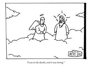 """I was in the details, and it was boring."" - New Yorker Cartoon by Bruce Eric Kaplan"
