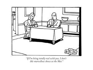 """If I'm being totally real with you, I don't like marvellous shows at the ... - New Yorker Cartoon by Bruce Eric Kaplan"