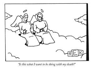 """""""Is this what I want to be doing with my death?"""" - New Yorker Cartoon by Bruce Eric Kaplan"""
