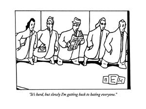 """It's hard, but slowly I'm getting back to hating everyone."" - New Yorker Cartoon by Bruce Eric Kaplan"