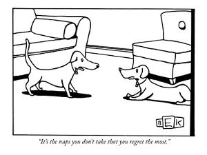 """""""It's the naps you don't take that you regret the most."""" - New Yorker Cartoon by Bruce Eric Kaplan"""