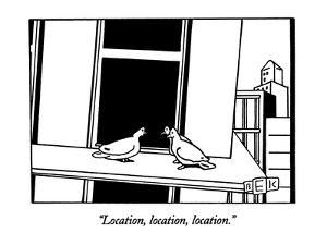 """Location, location, location."" - New Yorker Cartoon by Bruce Eric Kaplan"