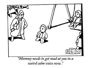 """Mommy needs to get mad at you in a weird calm voice now."" - New Yorker Cartoon by Bruce Eric Kaplan"
