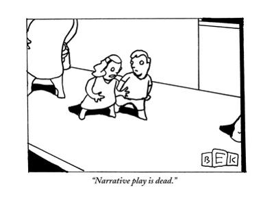 """""""Narrative play is dead."""" - New Yorker Cartoon by Bruce Eric Kaplan"""