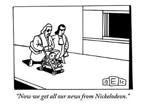 """Now we get all our news from Nickelodeon."" - New Yorker Cartoon by Bruce Eric Kaplan"