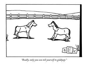 """Really, only you can tell yourself to giddyup."" - New Yorker Cartoon by Bruce Eric Kaplan"