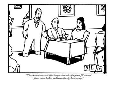 """""""There's a customer-satisfaction questionnaire for you to fill out and for?"""" - New Yorker Cartoon by Bruce Eric Kaplan"""