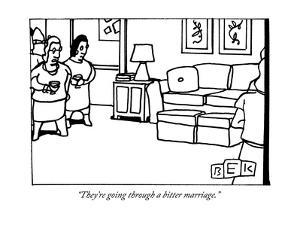 """They're going through a bitter marriage."" - New Yorker Cartoon by Bruce Eric Kaplan"