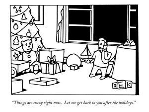 """""""Things are crazy right now.  Let me get back to you after the holidays."""" - New Yorker Cartoon by Bruce Eric Kaplan"""
