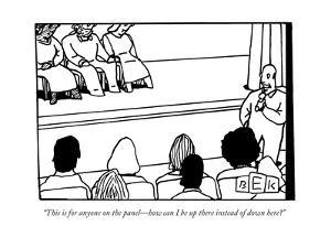 """This is for anyone on the panel?how can I be up there instead of down her - New Yorker Cartoon by Bruce Eric Kaplan"