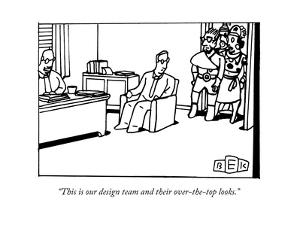 """This is our design team and their over-the-top looks."" - New Yorker Cartoon by Bruce Eric Kaplan"
