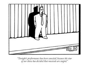 """""""Tonight's performance has been canceled, because the star of our show has?"""" - New Yorker Cartoon by Bruce Eric Kaplan"""