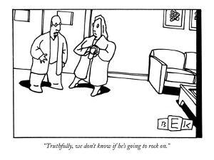 """""""Truthfully, we don't know if he's going to rock on."""" - New Yorker Cartoon by Bruce Eric Kaplan"""