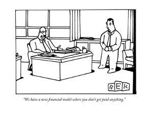 """We have a new financial model where you don't get paid anything."" - New Yorker Cartoon by Bruce Eric Kaplan"