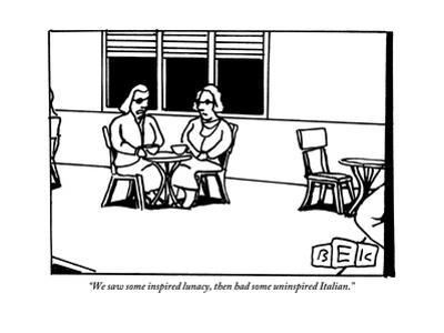 """""""We saw some inspired lunacy, then had some uninspired Italian."""" - New Yorker Cartoon by Bruce Eric Kaplan"""