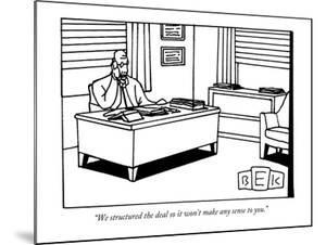 """""""We structured the deal so it won't make any sense to you."""" - New Yorker Cartoon by Bruce Eric Kaplan"""