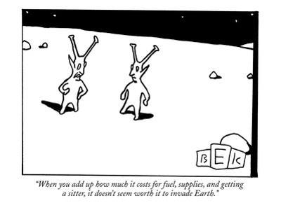 """""""When you add up how much it costs for fuel, supplies, and getting a sitte?"""" - New Yorker Cartoon by Bruce Eric Kaplan"""