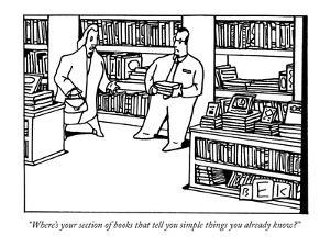 """""""Where's your section of books that tell you simple things you already know?"""" - New Yorker Cartoon by Bruce Eric Kaplan"""