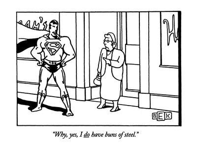 """Why, yes, I do have buns of steel."" - New Yorker Cartoon"