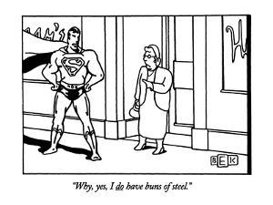 """Why, yes, I do have buns of steel."" - New Yorker Cartoon by Bruce Eric Kaplan"