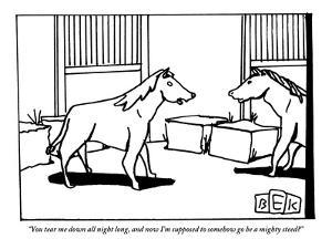 """""""You tear me down all night long, and now I'm supposed to somehow go be a ?"""" - New Yorker Cartoon by Bruce Eric Kaplan"""