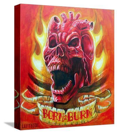 Burn 2 Burn- Lefty Joe-Stretched Canvas Print