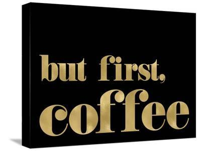 But First Coffee Golden Black-Amy Brinkman-Stretched Canvas Print