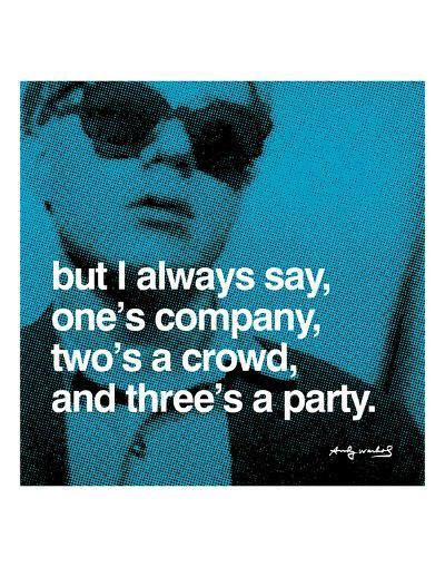 But I always say, one's company, two's a crowd, and three's a party--Art Print