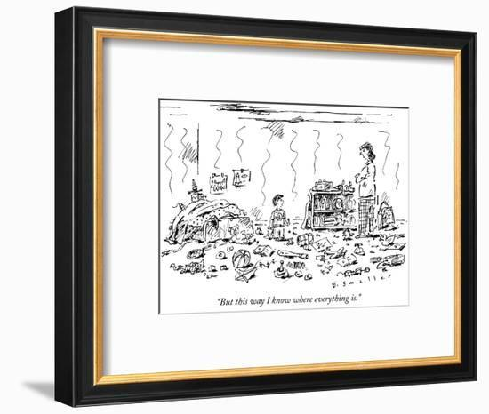 """""""But this way I know where everything is."""" - New Yorker Cartoon-Barbara Smaller-Framed Premium Giclee Print"""