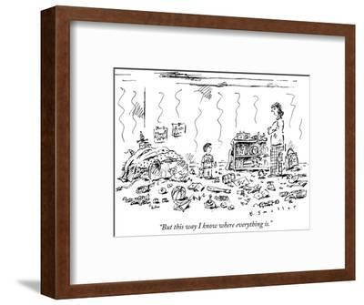 """But this way I know where everything is."" - New Yorker Cartoon-Barbara Smaller-Framed Premium Giclee Print"
