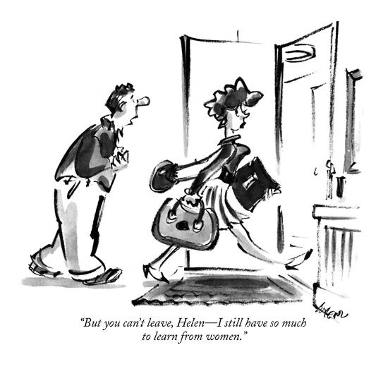 """""""But you can't leave, Helen?I still have so much to learn from women."""" - New Yorker Cartoon-Lee Lorenz-Premium Giclee Print"""