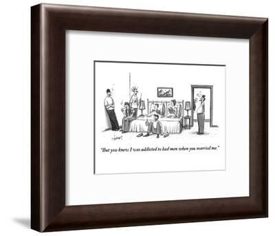 """""""But you knew I was addicted to bad men when you married me."""" - New Yorker Cartoon-Tom Cheney-Framed Premium Giclee Print"""