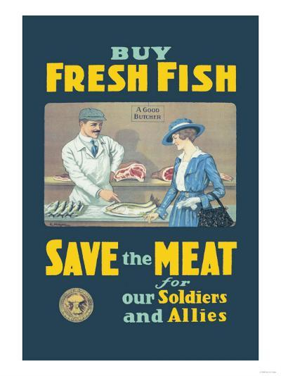 Buy Fresh Fish, Save the Meat for Our Soldiers and Allies--Art Print