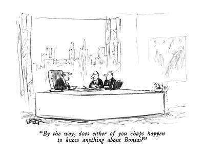 """""""By the way, does either of you chaps happen to know anything about Bonsai?"""" - New Yorker Cartoon-Robert Weber-Premium Giclee Print"""