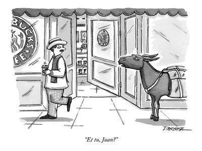 """Et tu, Juan?"" - New Yorker Cartoon"