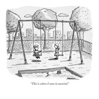 """""""This is where I come to unwind."""" - New Yorker Cartoon"""
