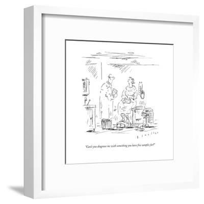"""Can't you diagnose me with something you have free samples for?"" - New Yorker Cartoon-Barbara Smaller-Framed Premium Giclee Print"