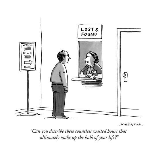 """""""Can you describe these countless wasted hours that ultimately make up the..."""" - New Yorker Cartoon-Joe Dator-Premium Giclee Print"""
