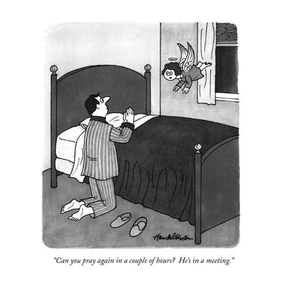 """""""Can you pray again in a couple of hours?  He's in a meeting."""" - New Yorker Cartoon-J.B. Handelsman-Premium Giclee Print"""
