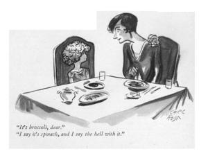 """""""It's broccoli, dear.""""--""""I say it's spinach, and I say the hell with it."""" - New Yorker Cartoon by Carl Rose"""