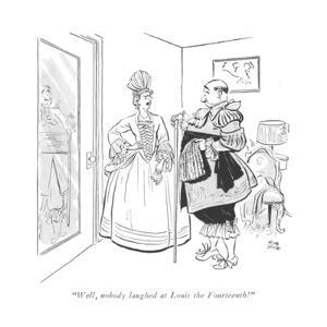 """""""Well, nobody laughed at Louis the Fourteenth!"""" - New Yorker Cartoon by Carl Rose"""