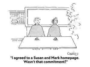 """""""I agreed to a Susan and Mark homepage.  Wasn't that commitment?"""" - Cartoon by Carole Cable"""