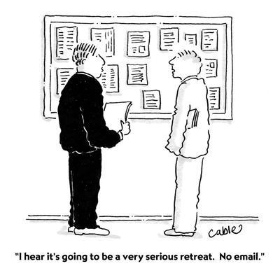 """I hear it's going to be a very serious retreat.  No email."" - Cartoon"