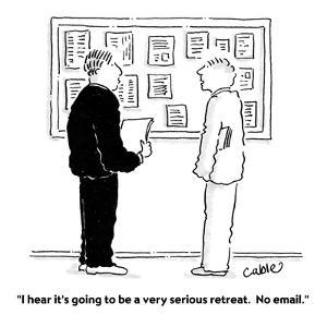 """""""I hear it's going to be a very serious retreat.  No email."""" - Cartoon by Carole Cable"""