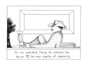 In an unbridled frenzy he altered his log-on ID to new depths of depravity. - Cartoon by Carole Cable
